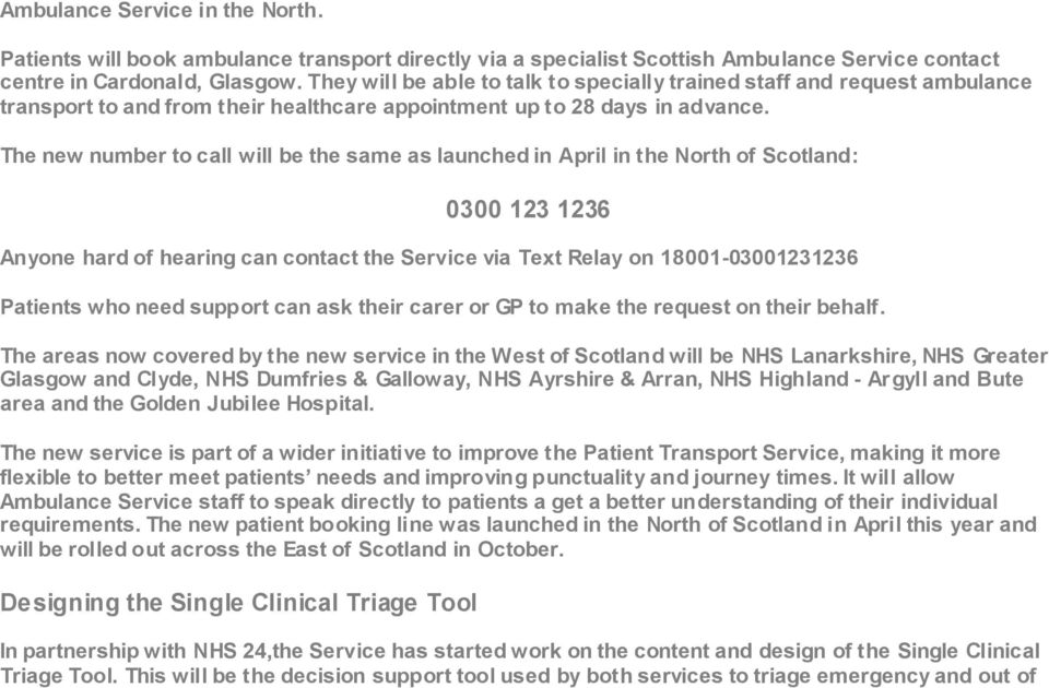 The new number to call will be the same as launched in April in the North of Scotland: 0300 123 1236 Anyone hard of hearing can contact the Service via Text Relay on 18001-03001231236 Patients who