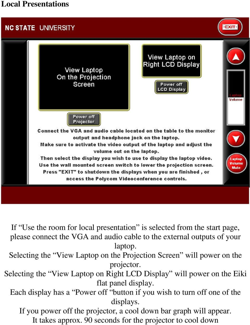 Selecting the View Laptop on Right LCD Display will power on the Eiki flat panel display.