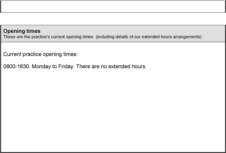 hours arrangements) Current practice opening times: