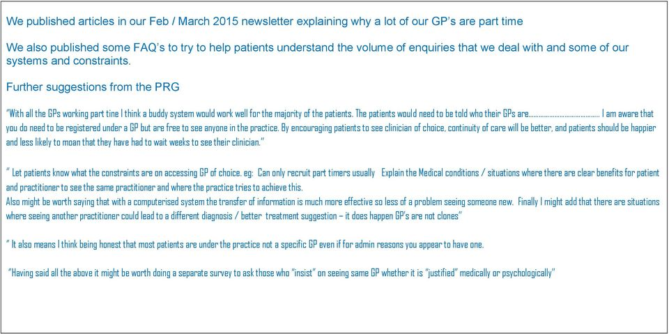 The patients would need to be told who their GPs are.. I am aware that you do need to be registered under a GP but are free to see anyone in the practice.