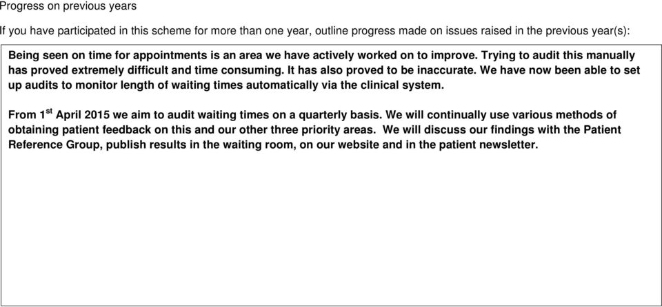 We have now been able to set up audits to monitor length of waiting times automatically via the clinical system. From 1 st April 2015 we aim to audit waiting times on a quarterly basis.