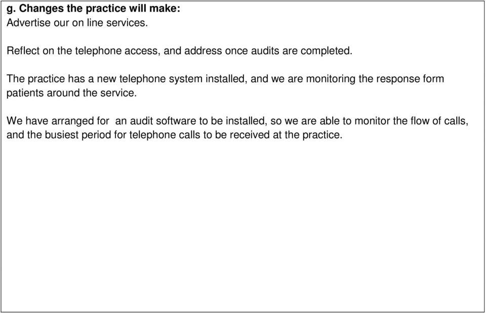 The practice has a new telephone system installed, and we are monitoring the response form patients around