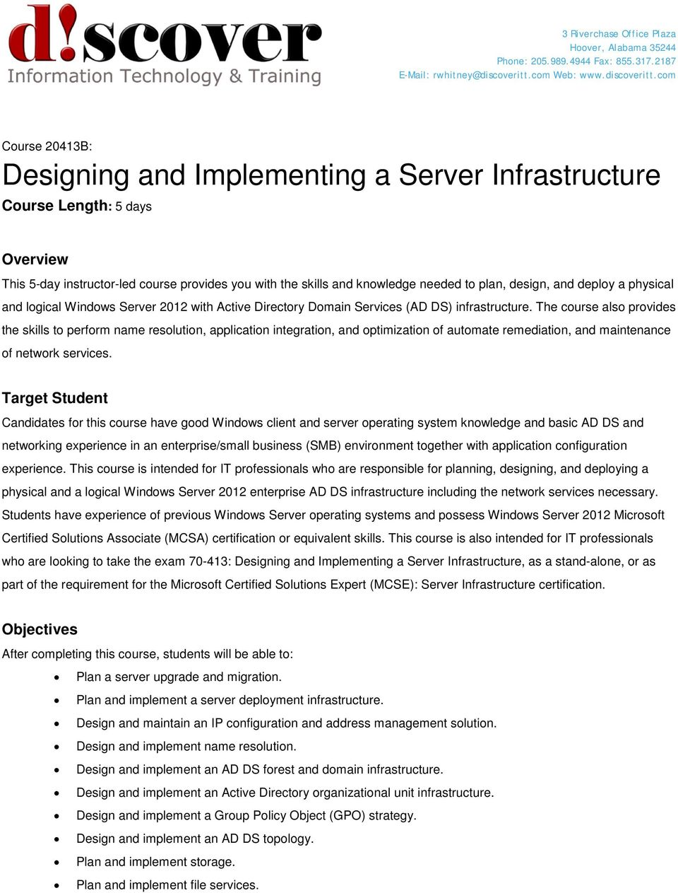 com Course 20413B: Designing and Implementing a Server Infrastructure Course Length: 5 days Overview This 5-day instructor-led course provides you with the skills and knowledge needed to plan,