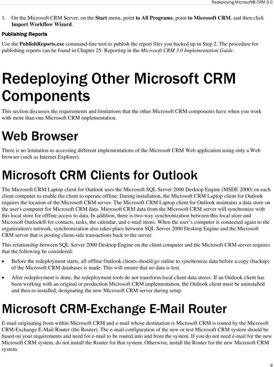 Redeploying Other Microsoft CRM Components This section discusses the requirements and limitations that the other Microsoft CRM components have when you work with more than one Microsoft CRM