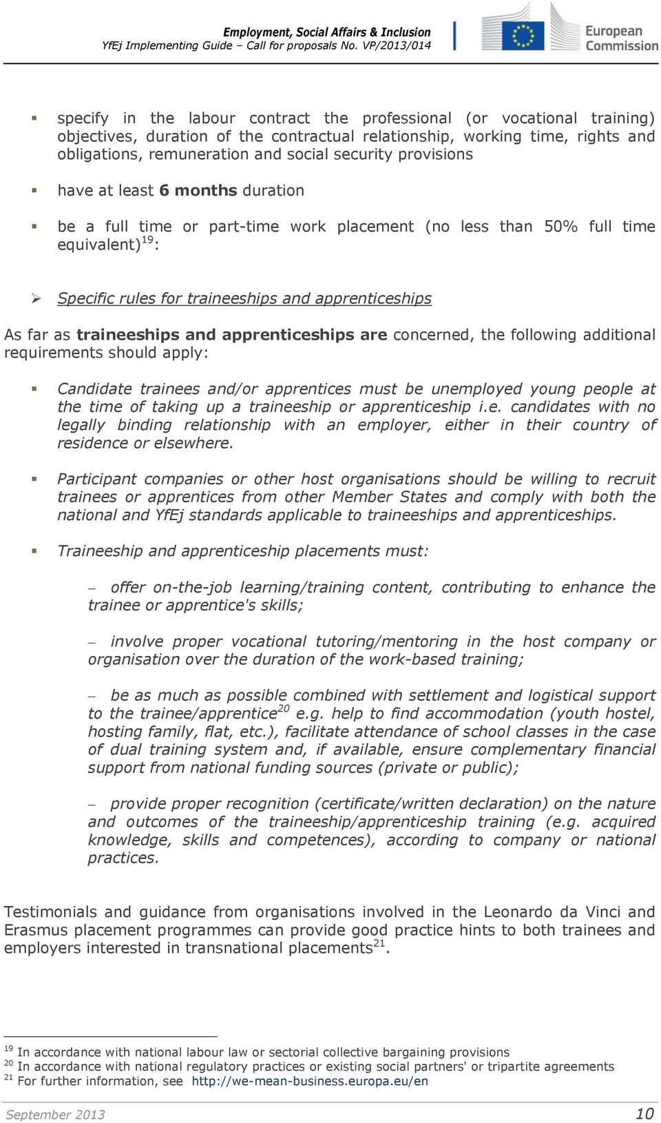 traineeships and apprenticeships are concerned, the following additional requirements should apply: Candidate trainees and/or apprentices must be unemployed young people at the time of taking up a