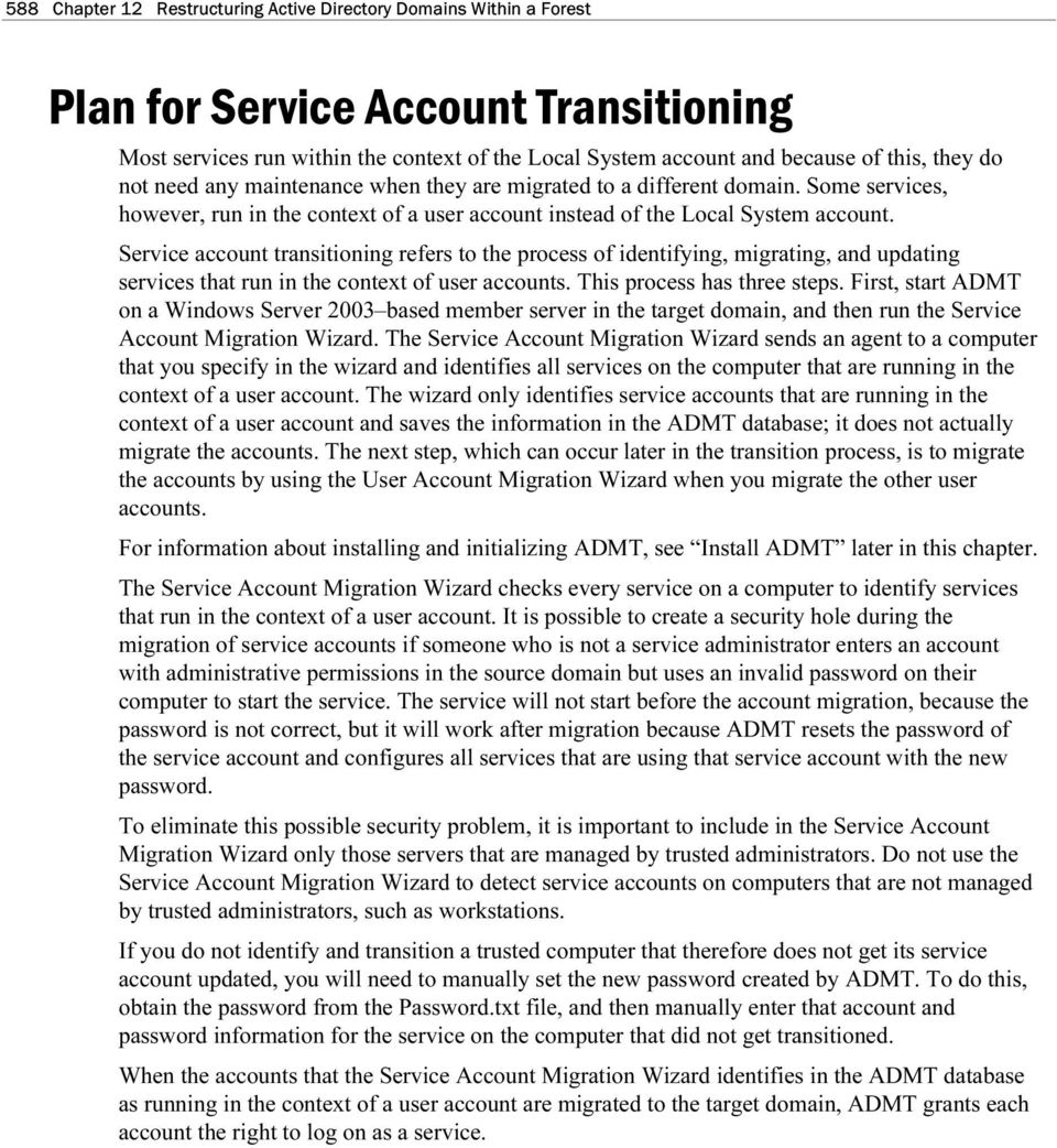 Service account transitioning refers to the process of identifying, migrating, and updating services that run in the context of user accounts. This process has three steps.