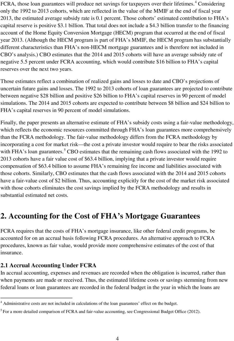 Those cohorts estimated contribution to FHA s capital reserve is positive $3.1 billion. That total does not include a $4.