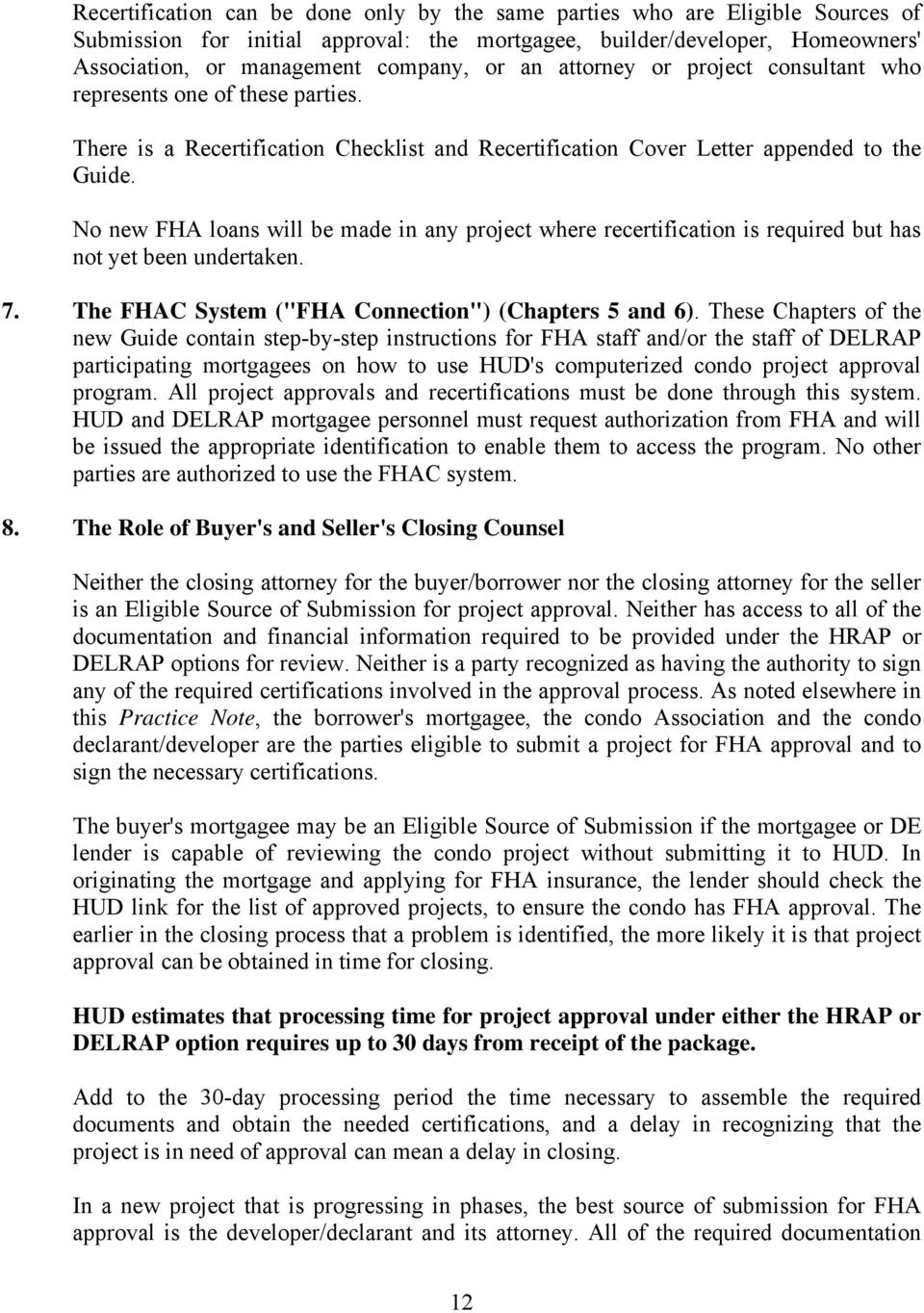 "No new FHA loans will be made in any project where recertification is required but has not yet been undertaken. 7. The FHAC System (""FHA Connection"") (Chapters 5 and 6)."