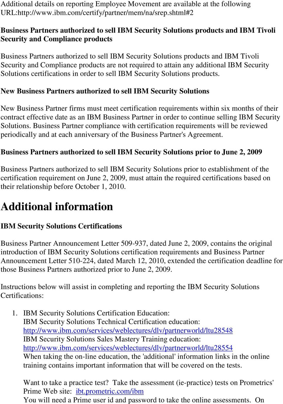 IBM Tivoli Security and Compliance products are not required to attain any additional IBM Security Solutions certifications in order to sell IBM Security Solutions products.