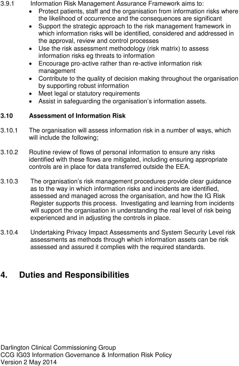 the risk assessment methodology (risk matrix) to assess information risks eg threats to information Encourage pro-active rather than re-active information risk management Contribute to the quality of