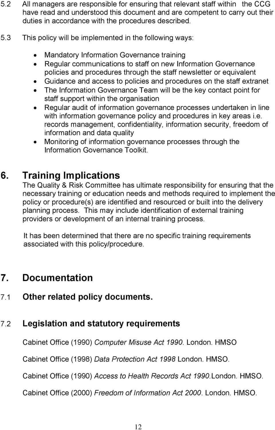 3 This policy will be implemented in the following ways: Mandatory Information Governance training Regular communications to staff on new Information Governance policies and procedures through the