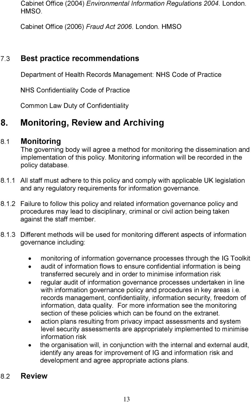 Monitoring, Review and Archiving 8.1 Monitoring The governing body will agree a method for monitoring the dissemination and implementation of this policy.
