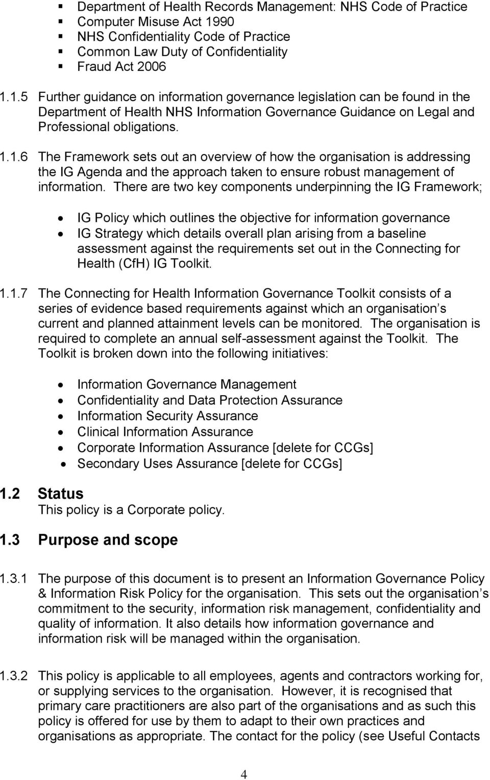 1.5 Further guidance on information governance legislation can be found in the Department of Health NHS Information Governance Guidance on Legal and Professional obligations. 1.1.6 The Framework sets out an overview of how the organisation is addressing the IG Agenda and the approach taken to ensure robust management of information.