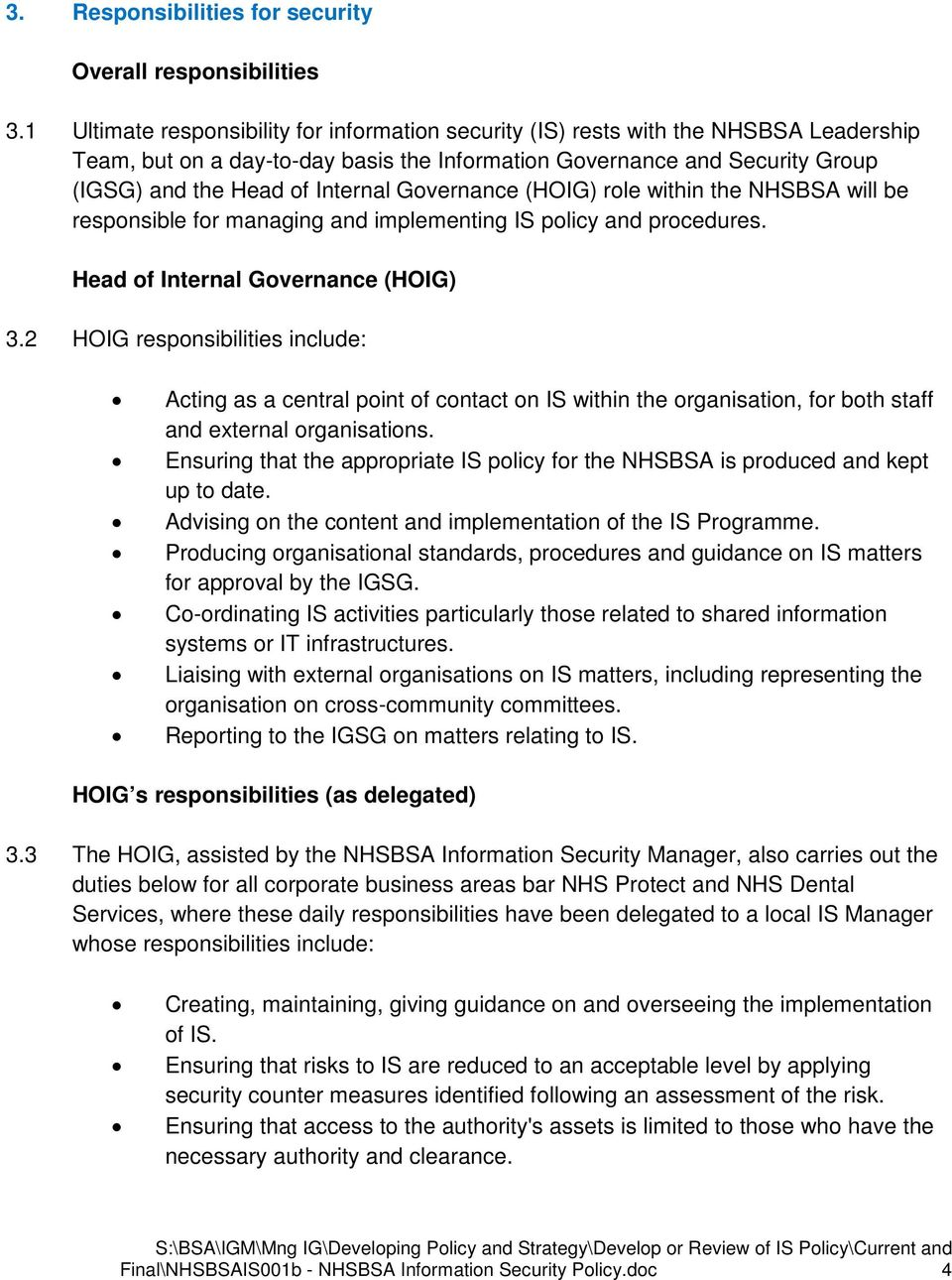 Governance (HOIG) role within the NHSBSA will be responsible for managing and implementing IS policy and procedures. Head of Internal Governance (HOIG) 3.
