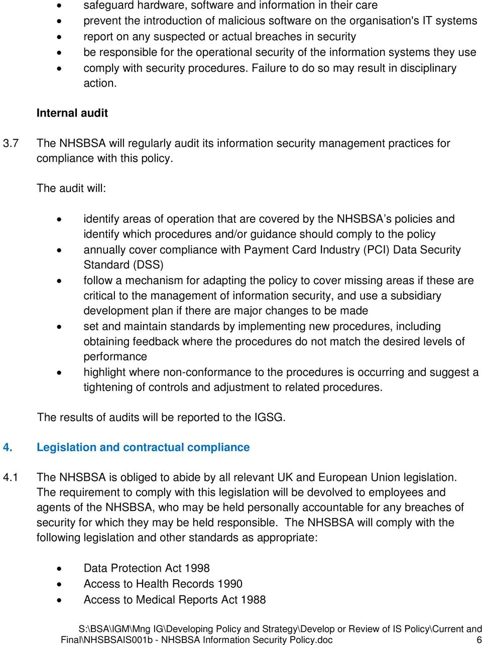 7 The NHSBSA will regularly audit its information security management practices for compliance with this policy.