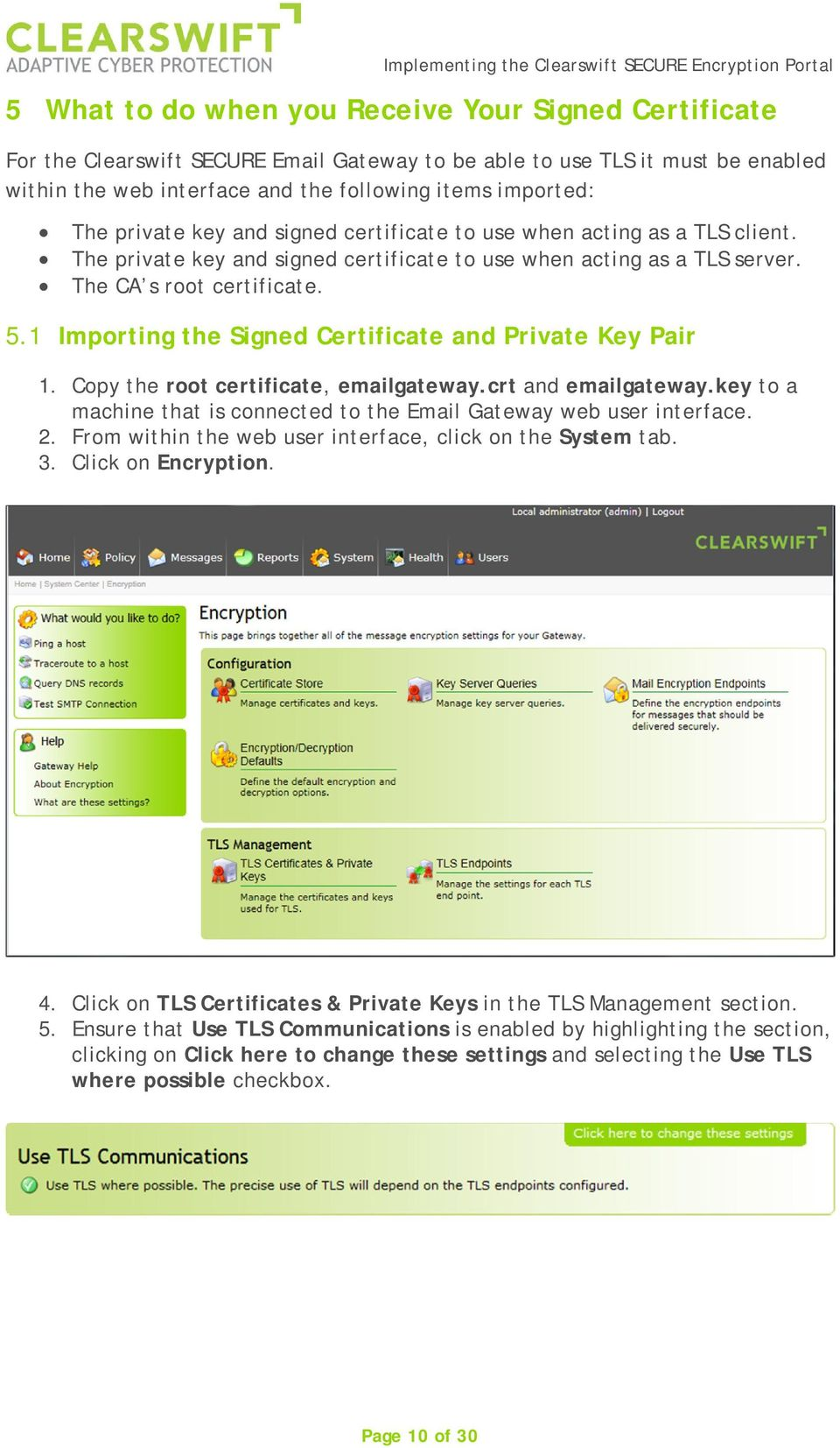 1 Importing the Signed Certificate and Private Key Pair 1. Copy the root certificate, emailgateway.crt and emailgateway.key to a machine that is connected to the Email Gateway web user interface. 2.