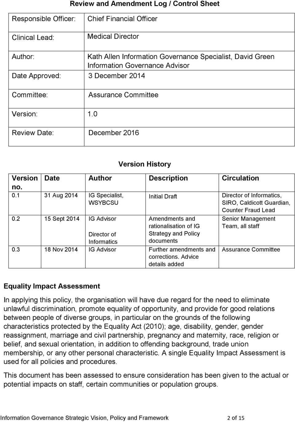 1 31 Aug 2014 IG Specialist, WSYBCSU Initial Draft 0.2 15 Sept 2014 IG Advisor Director of Informatics Amendments and rationalisation of IG Strategy and Policy documents 0.