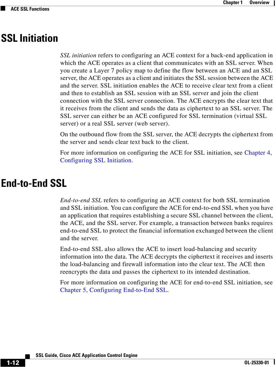 SSL initiation enables the ACE to receive clear text from a client and then to establish an SSL session with an SSL server and join the client connection with the SSL server connection.