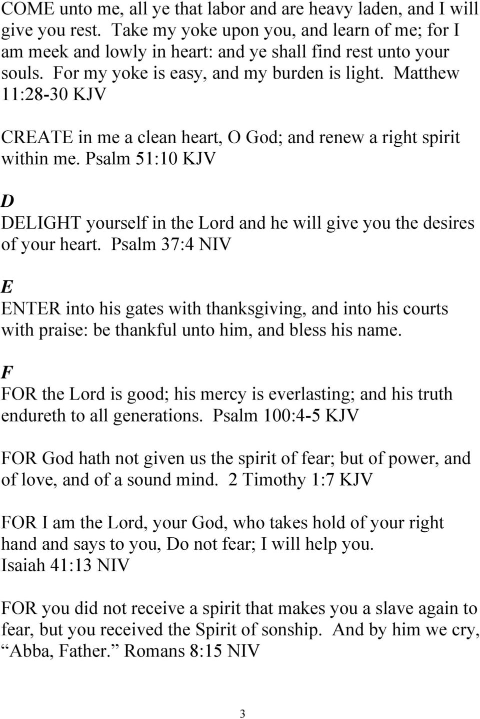 Psalm 51:10 KJV D DELIGHT yourself in the Lord and he will give you the desires of your heart.