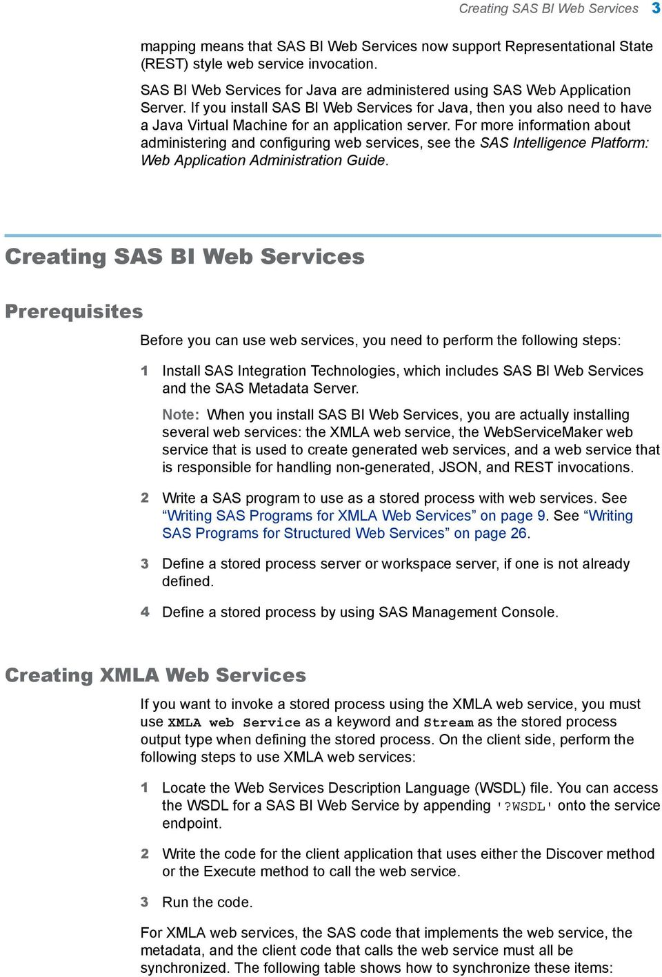 If you install SAS BI Web Services for Java, then you also need to have a Java Virtual Machine for an application server.