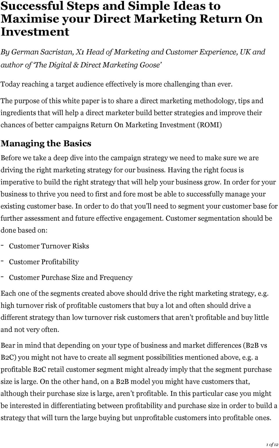 The purpose of this white paper is to share a direct marketing methodology, tips and ingredients that will help a direct marketer build better strategies and improve their chances of better campaigns