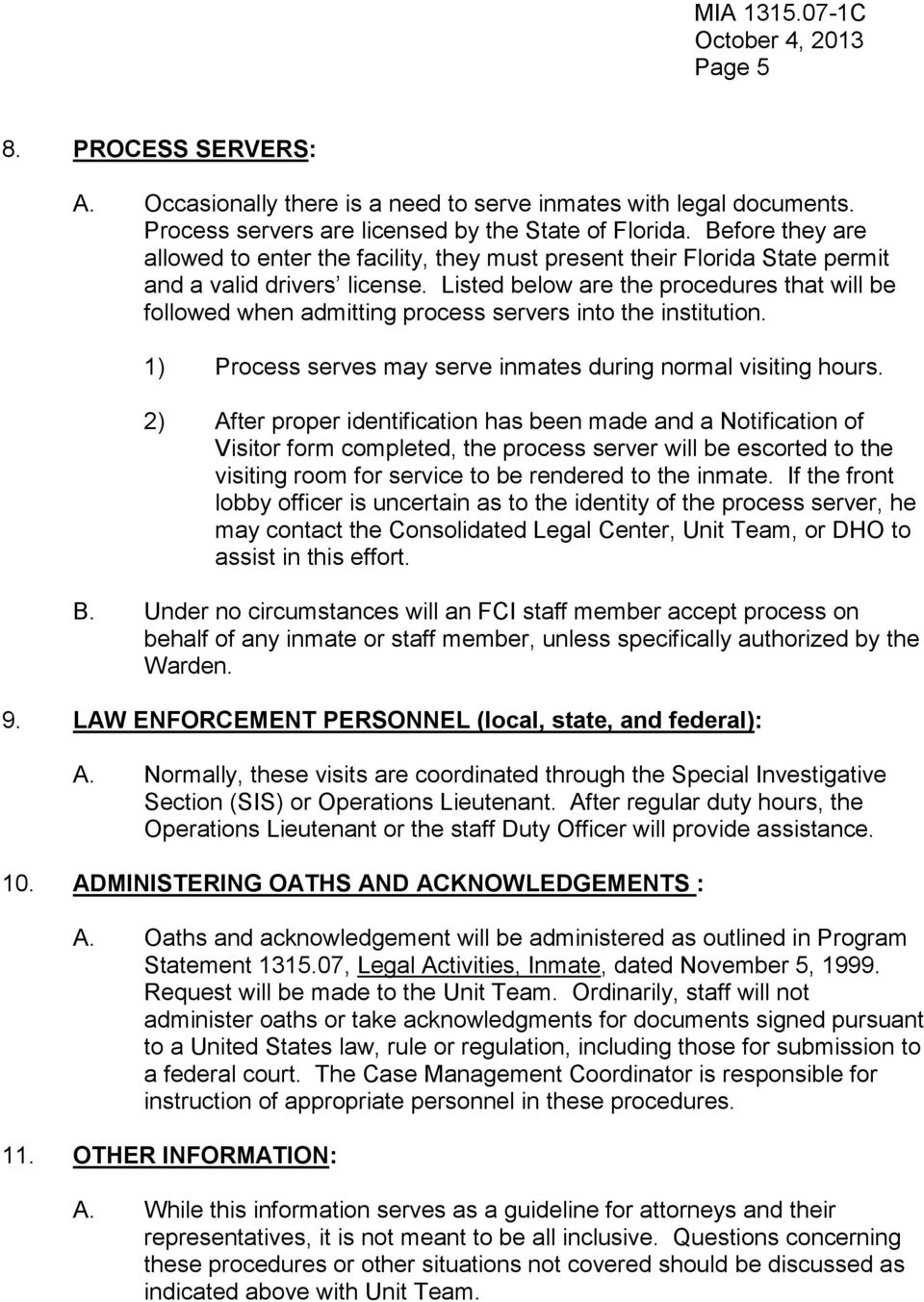 Listed below are the procedures that will be followed when admitting process servers into the institution. 1) Process serves may serve inmates during normal visiting hours.