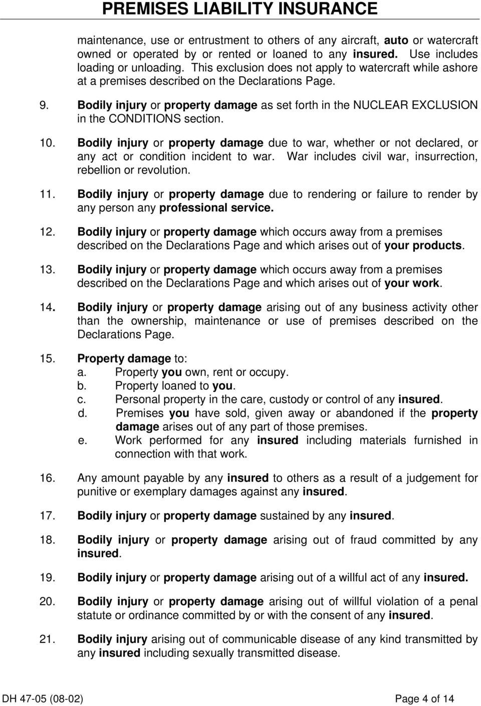 Bodily injury or property damage as set forth in the NUCLEAR EXCLUSION in the CONDITIONS section. 10.