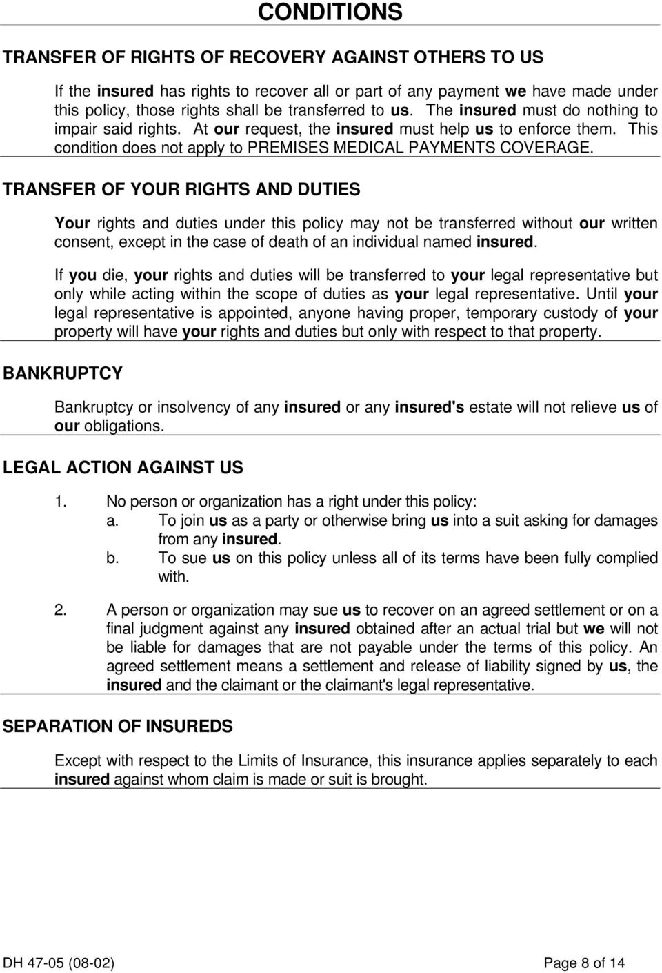 TRANSFER OF YOUR RIGHTS AND DUTIES Your rights and duties under this policy may not be transferred without our written consent, except in the case of death of an individual named insured.