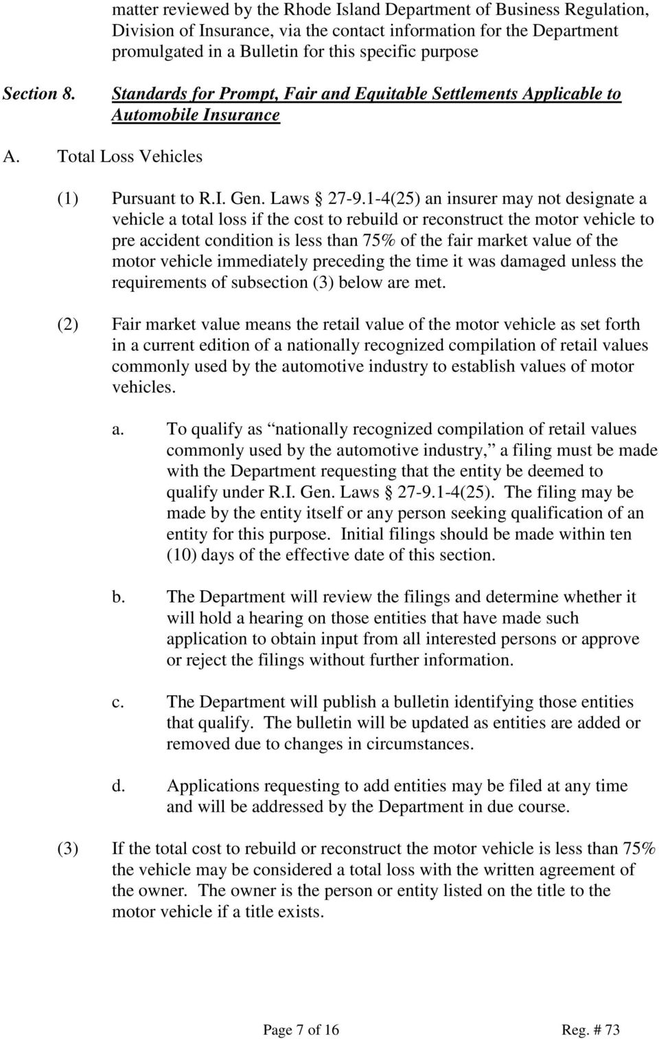 1-4(25) an insurer may not designate a vehicle a total loss if the cost to rebuild or reconstruct the motor vehicle to pre accident condition is less than 75% of the fair market value of the motor