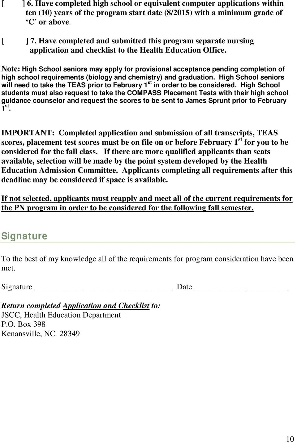 Note: High School seniors may apply for provisional acceptance pending completion of high school requirements (biology and chemistry) and graduation.