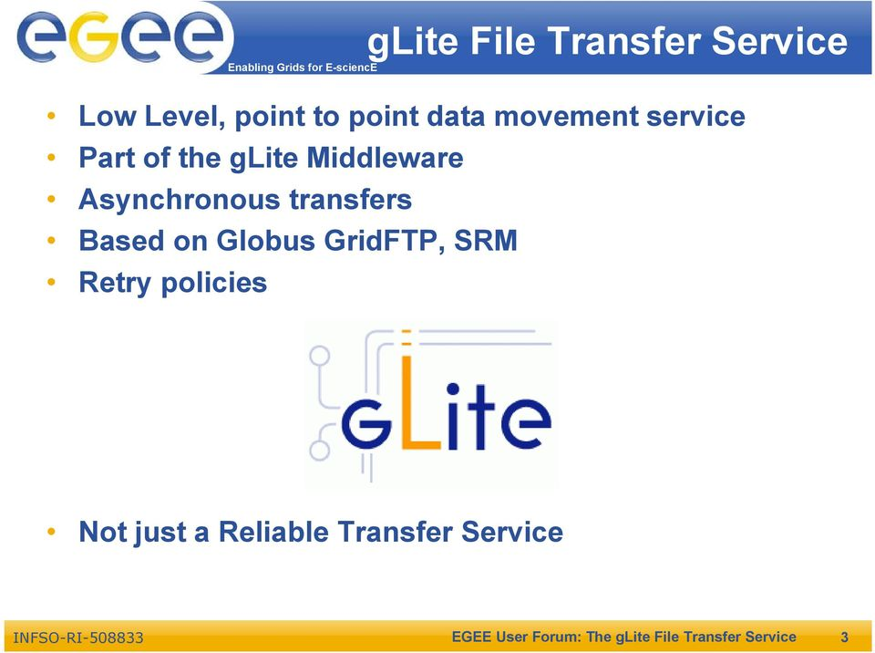 transfers Based on Globus GridFTP, SRM Retry policies Not just a