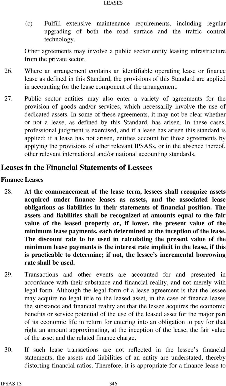 Where an arrangement contains an identifiable operating lease or finance lease as defined in this Standard, the provisions of this Standard are applied in accounting for the lease component of the
