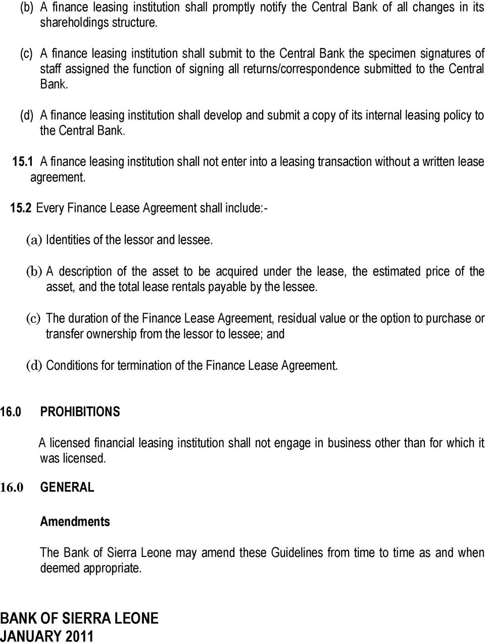 (d) A finance leasing institution shall develop and submit a copy of its internal leasing policy to the Central Bank. 15.