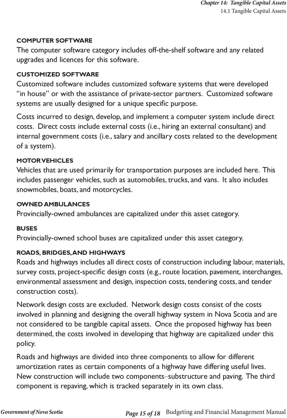 Customized software systems are usually designed for a unique specific purpose. Costs incurred to design, develop, and implement a computer system include direct costs.