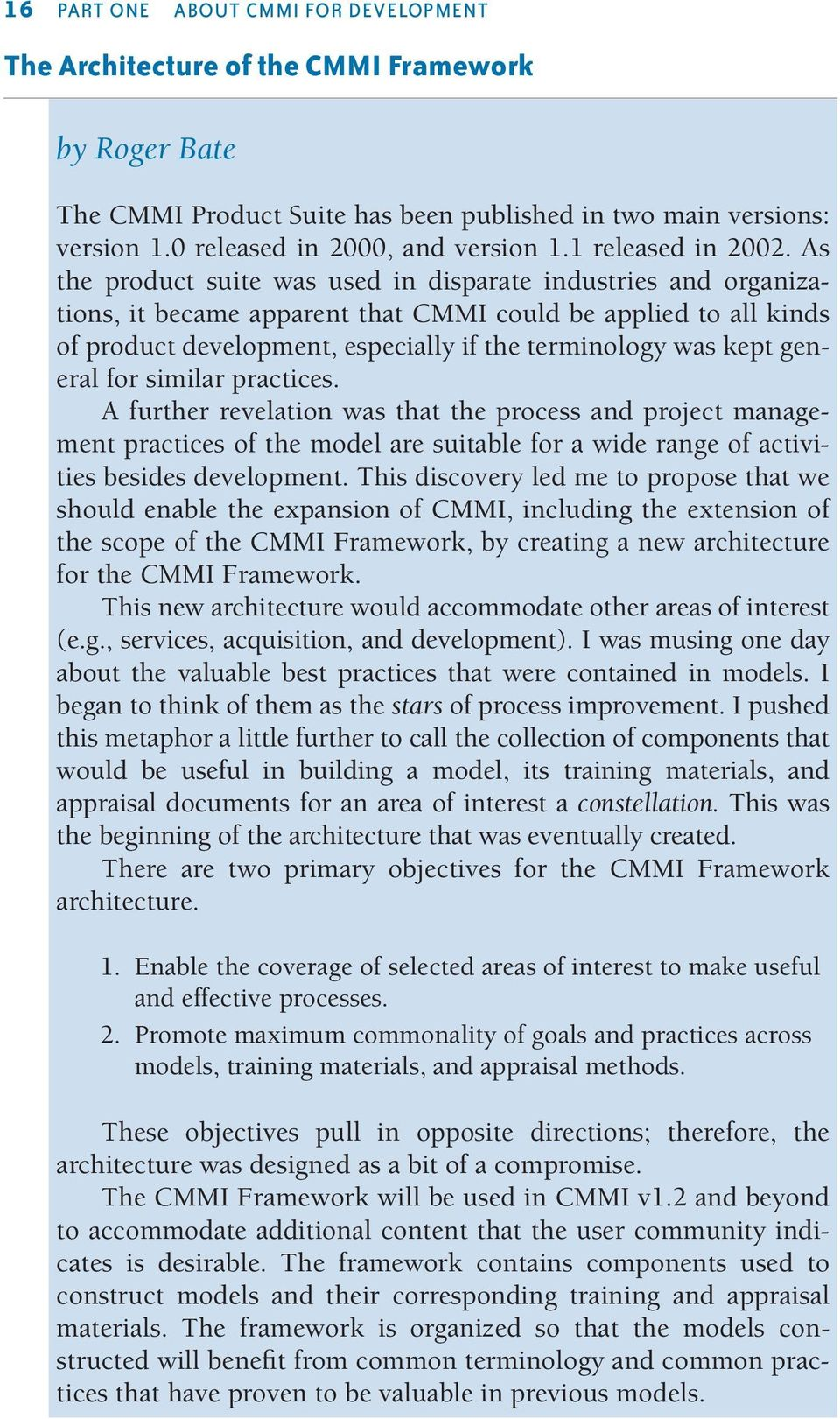 As the product suite was used in disparate industries and organizations, it became apparent that CMMI could be applied to all kinds of product development, especially if the terminology was kept