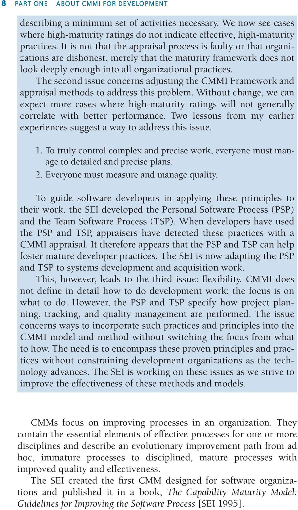 The second issue concerns adjusting the CMMI Framework and appraisal methods to address this problem.