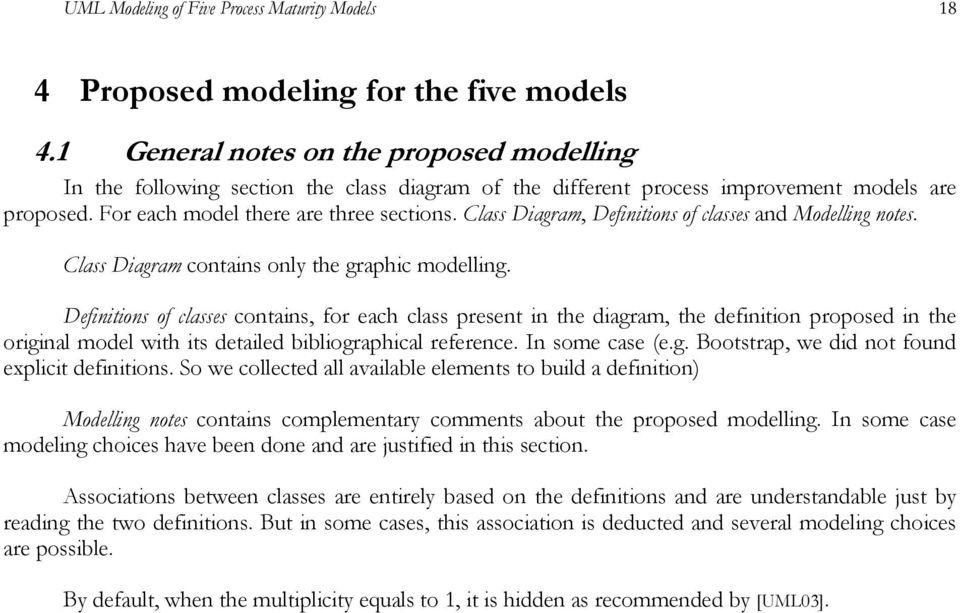 Class Diagram, Definitions of classes and Modelling notes. Class Diagram contains only the graphic modelling.