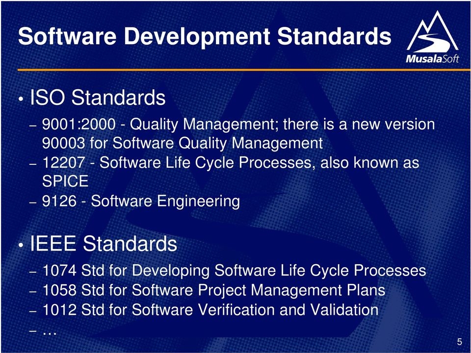 as SPICE 9126 - Software Engineering IEEE Standards 1074 Std for Developing Software Life Cycle