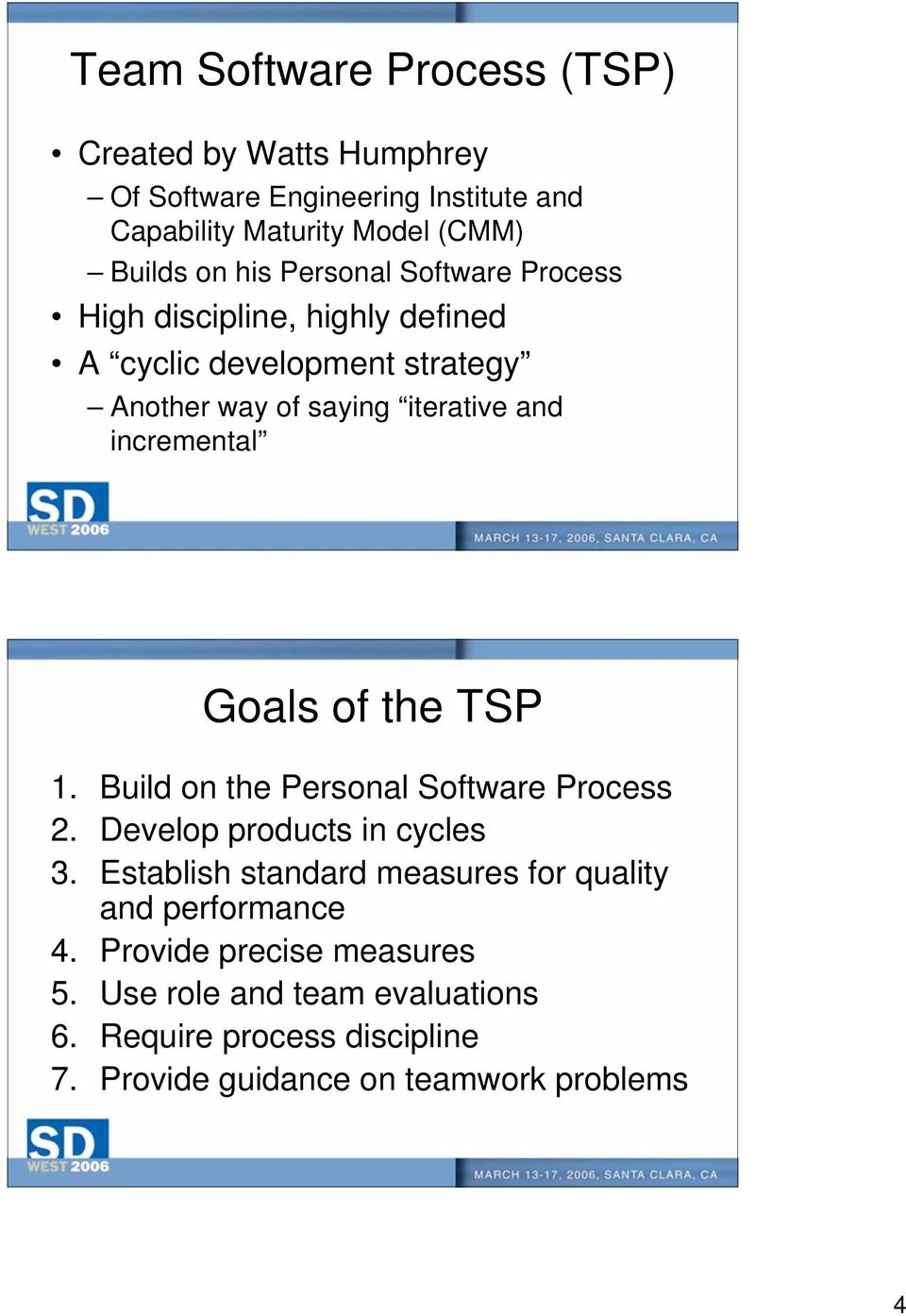 Goals of the TSP 1. Build on the Personal Software Process 2. Develop products in cycles 3.