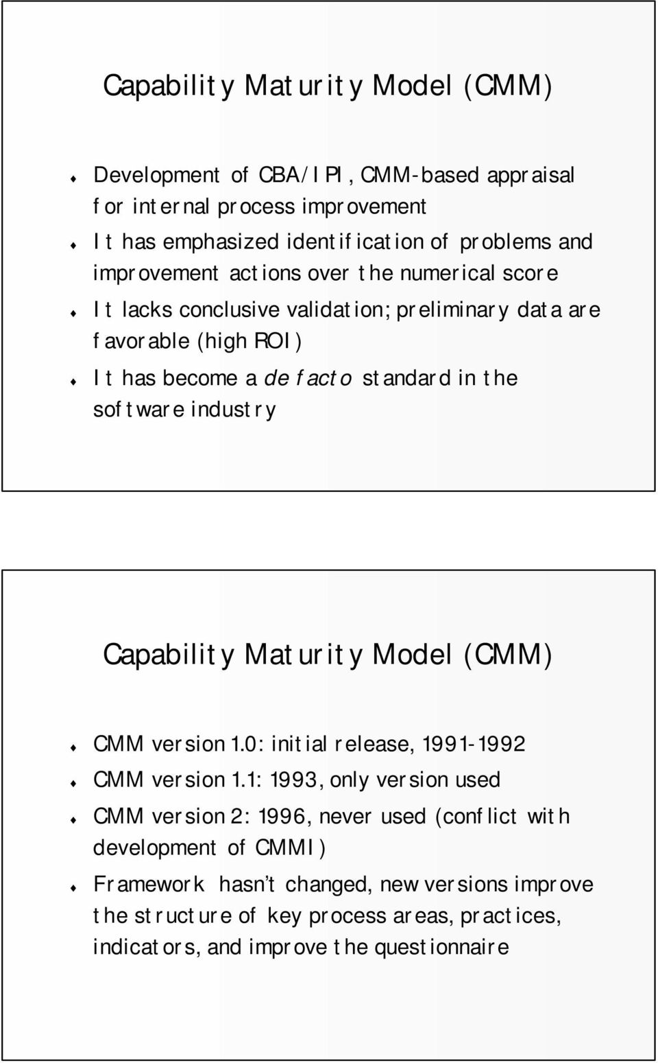 software industry Capability Maturity Model (CMM) CMM version 1.0: initial release, 1991-1992 CMM version 1.