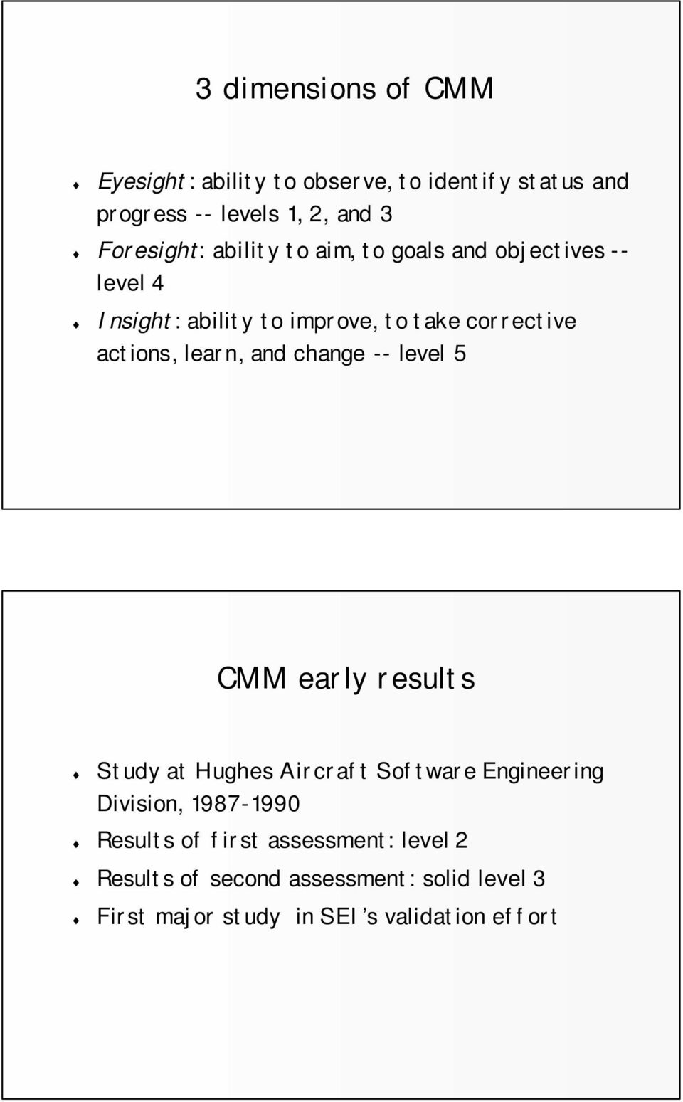 and change -- level 5 CMM early results Study at Hughes Aircraft Software Engineering Division, 1987-1990 Results
