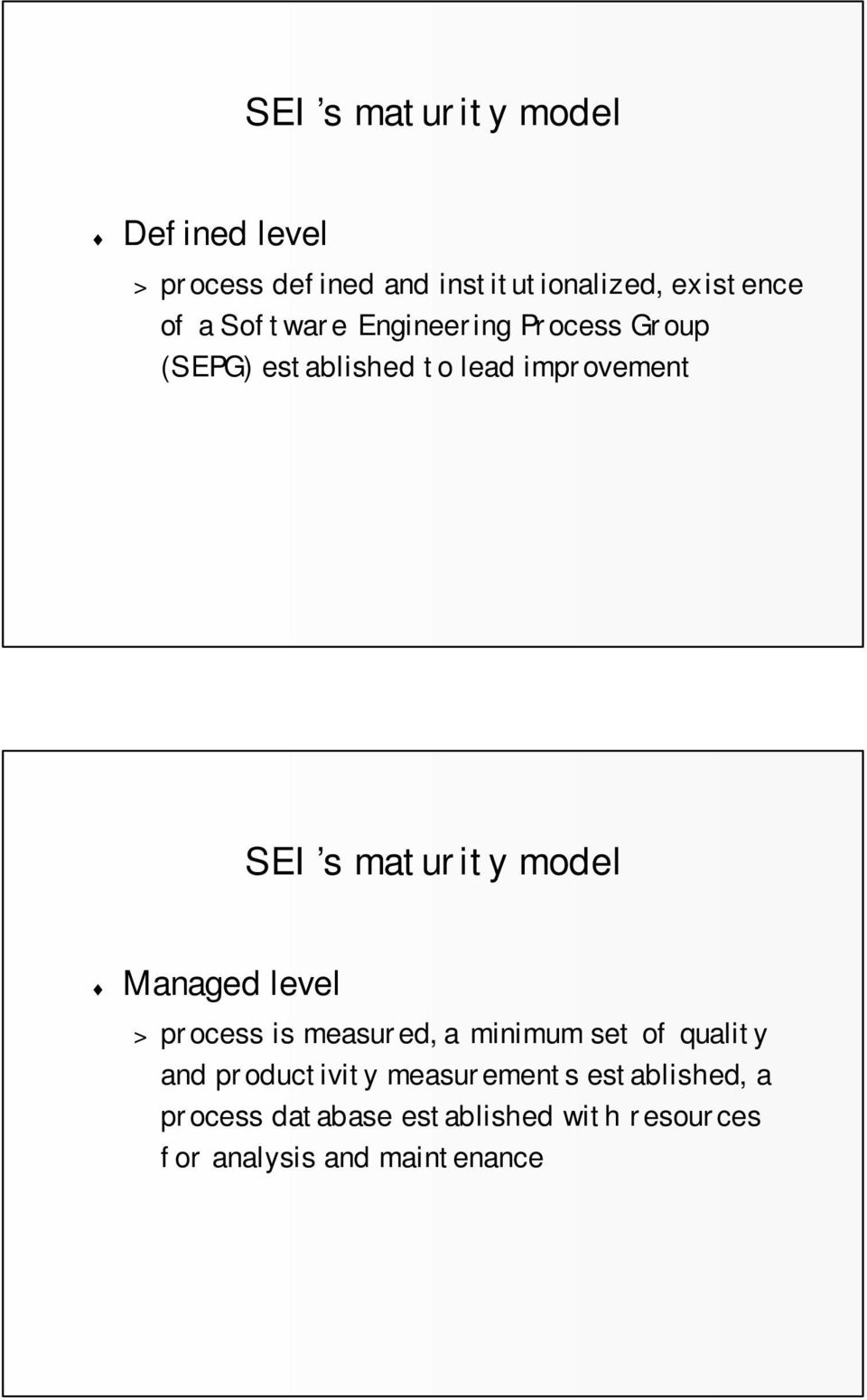 model Managed level > process is measured, a minimum set of quality and productivity
