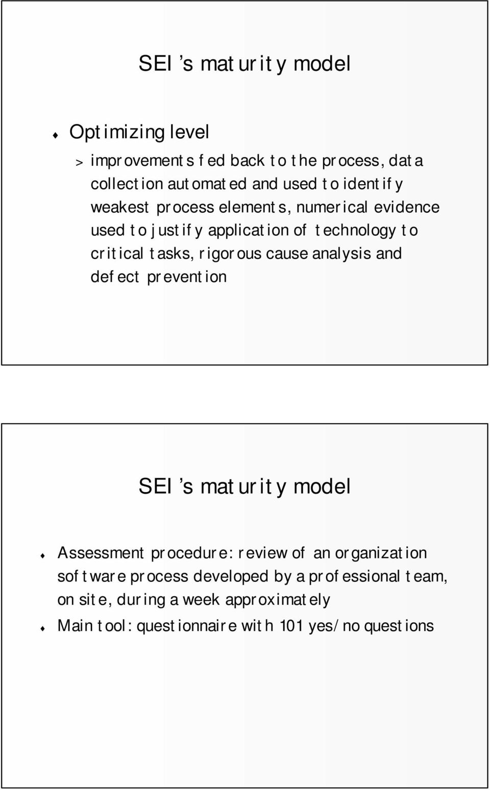 rigorous cause analysis and defect prevention SEI s maturity model Assessment procedure: review of an organization