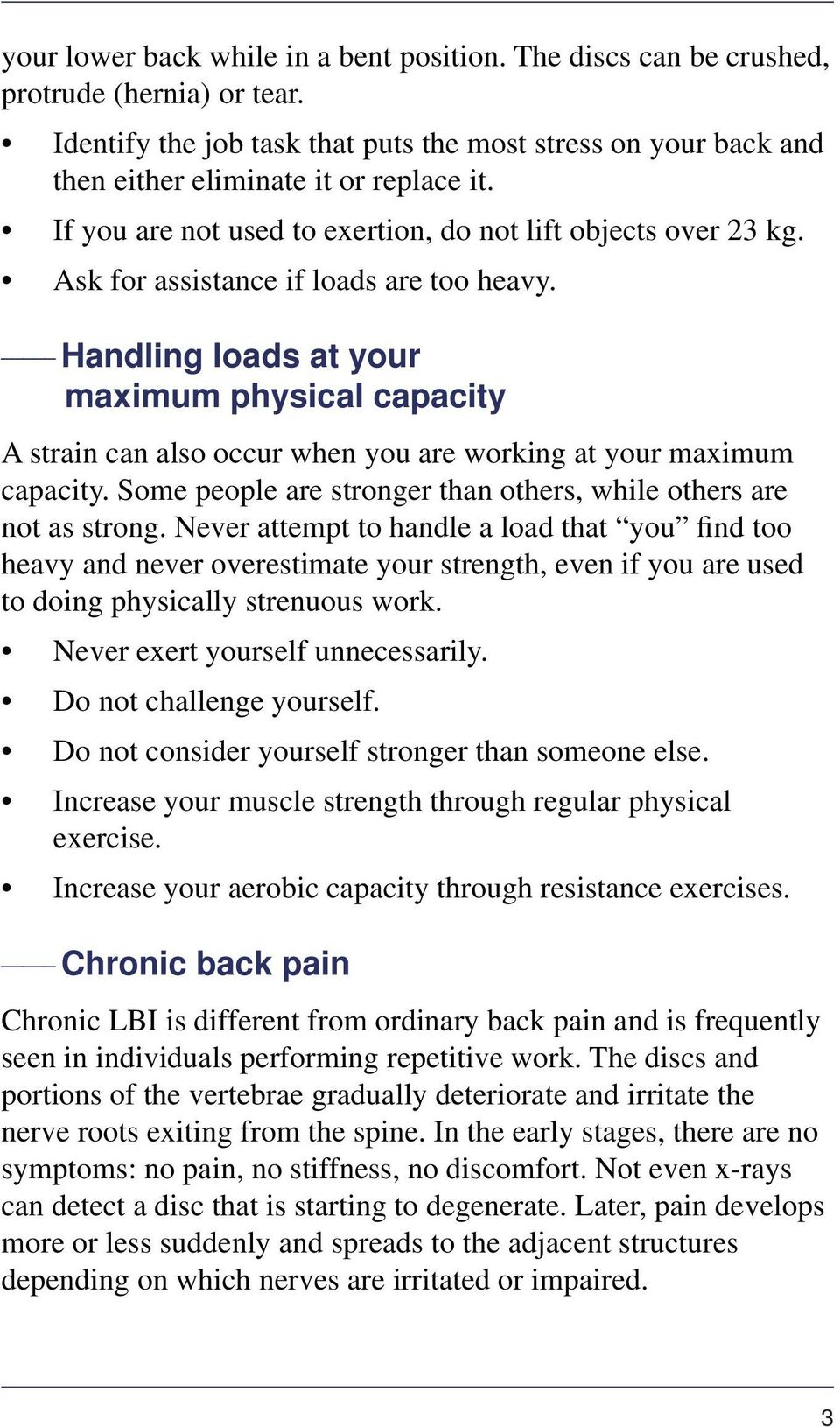 Handling loads at your maximum physical capacity A strain can also occur when you are working at your maximum capacity. Some people are stronger than others, while others are not as strong.