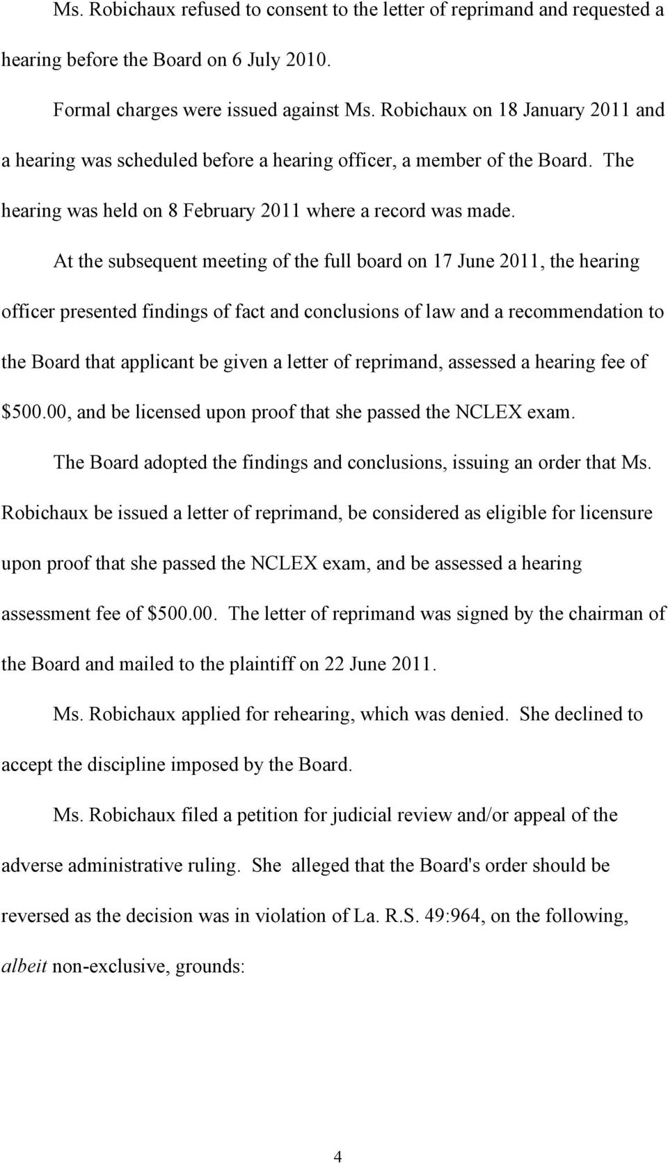 At the subsequent meeting of the full board on 17 June 2011, the hearing officer presented findings of fact and conclusions of law and a recommendation to the Board that applicant be given a letter