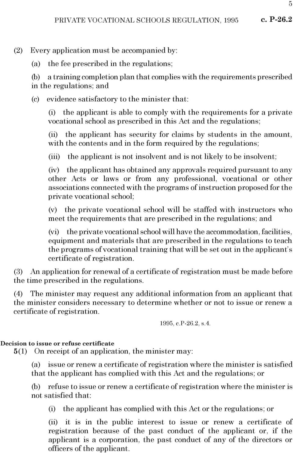 evidence satisfactory to the minister that: (i) the applicant is able to comply with the requirements for a private vocational school as prescribed in this Act and the regulations; (ii) the applicant