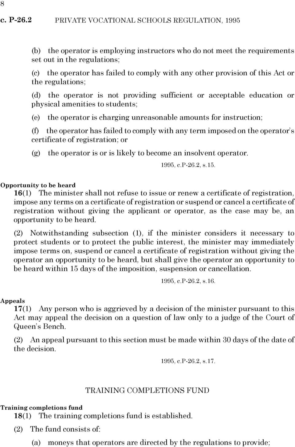 other provision of this Act or the regulations; (d) the operator is not providing sufficient or acceptable education or physical amenities to students; (e) the operator is charging unreasonable