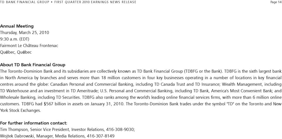TDBFG is the sixth largest bank in North America by branches and serves more than 18 million customers in four key businesses operating in a number of locations in key financial centres around the