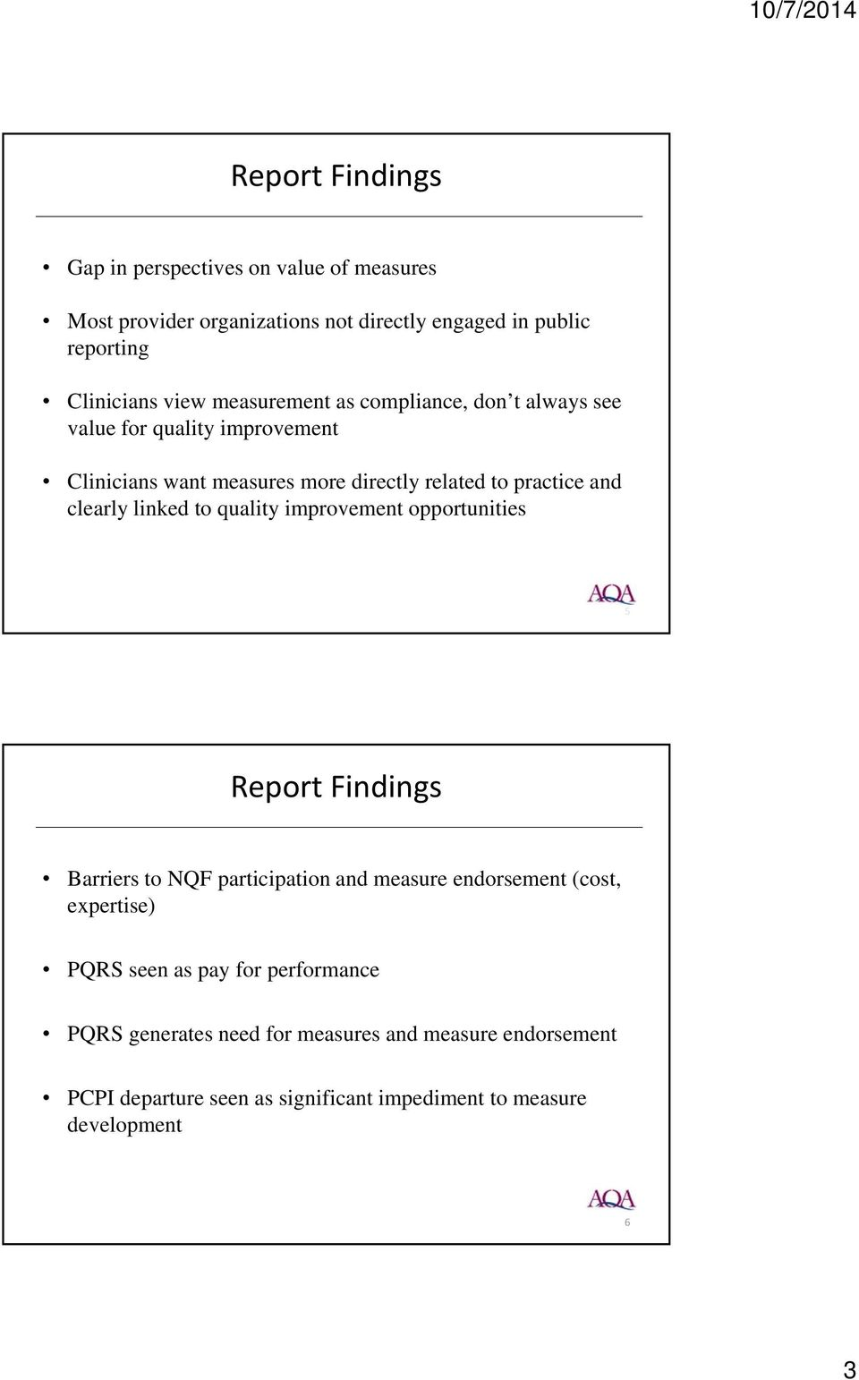 linked to quality improvement opportunities 5 Report Findings Barriers to NQF participation and measure endorsement (cost, expertise) PQRS seen