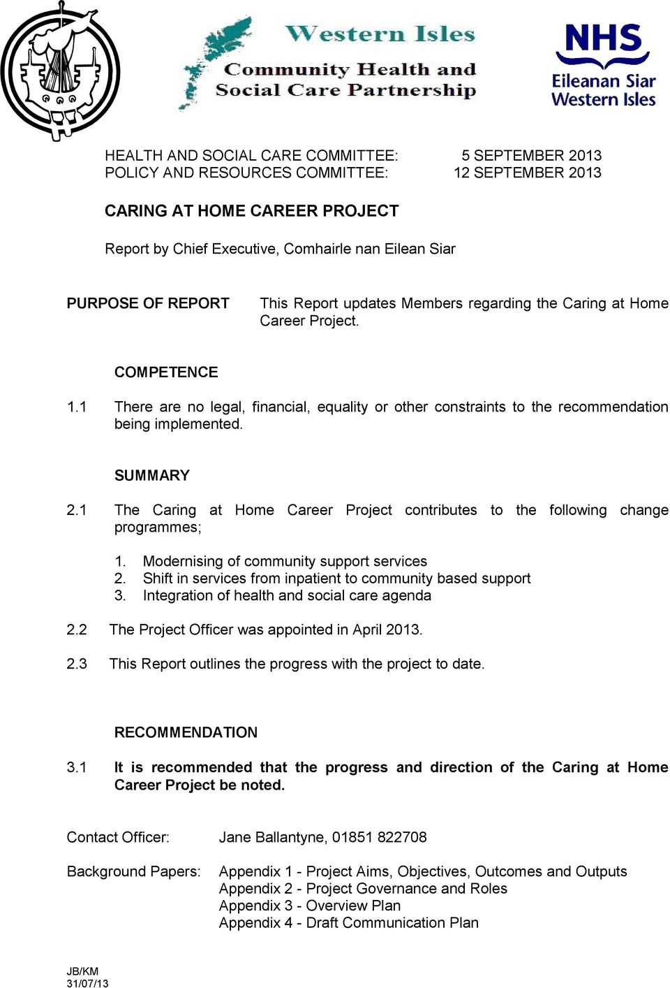 SUMMARY 2.1 The Caring at Home Career Project contributes to the following change programmes; 1. Modernising of community support services 2.
